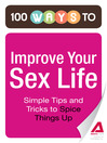 100 Ways to Improve Your Sex Life (eBook): Simple Tips and Tricks to Spice Things Up
